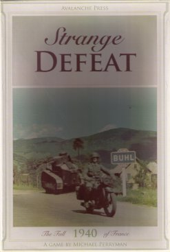 Strange Defeat: The Fall Of France 1940 by Avalanche Press, Ltd.
