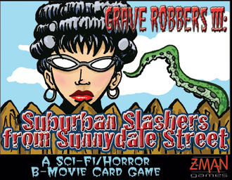 Grave Robbers from Outer Space 3: Attack of the Suburban Slashers of Sunnydale Street by Z-Man Games, Inc.